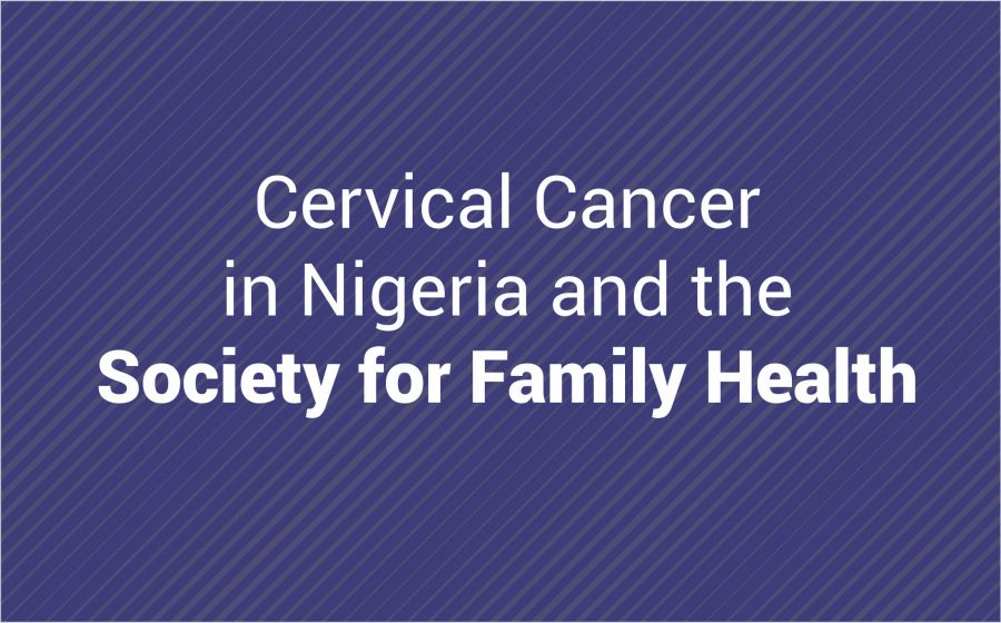 Cervical Cancer in Nigeria and the Society for Family Health